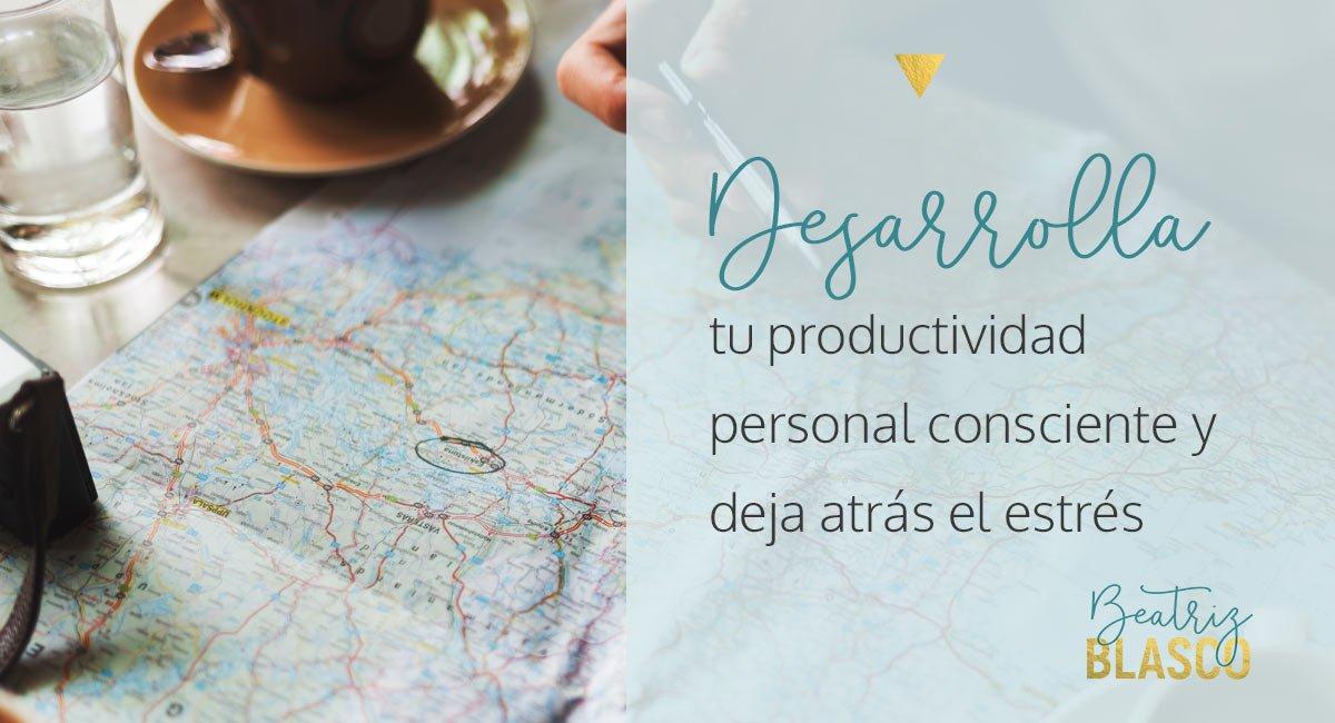 Desarrolla tu productividad personal consciente y deja atrás el estrés