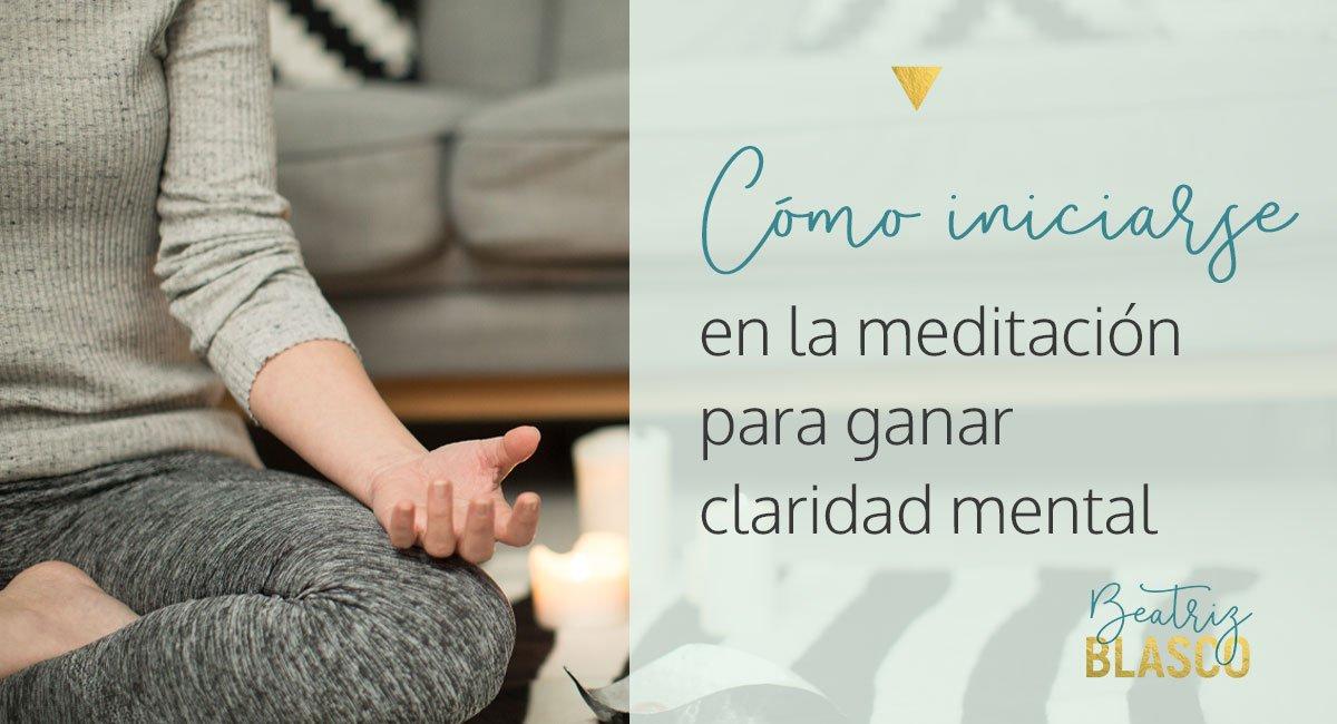 Cómo iniciarse en la meditación para ganar claridad mental